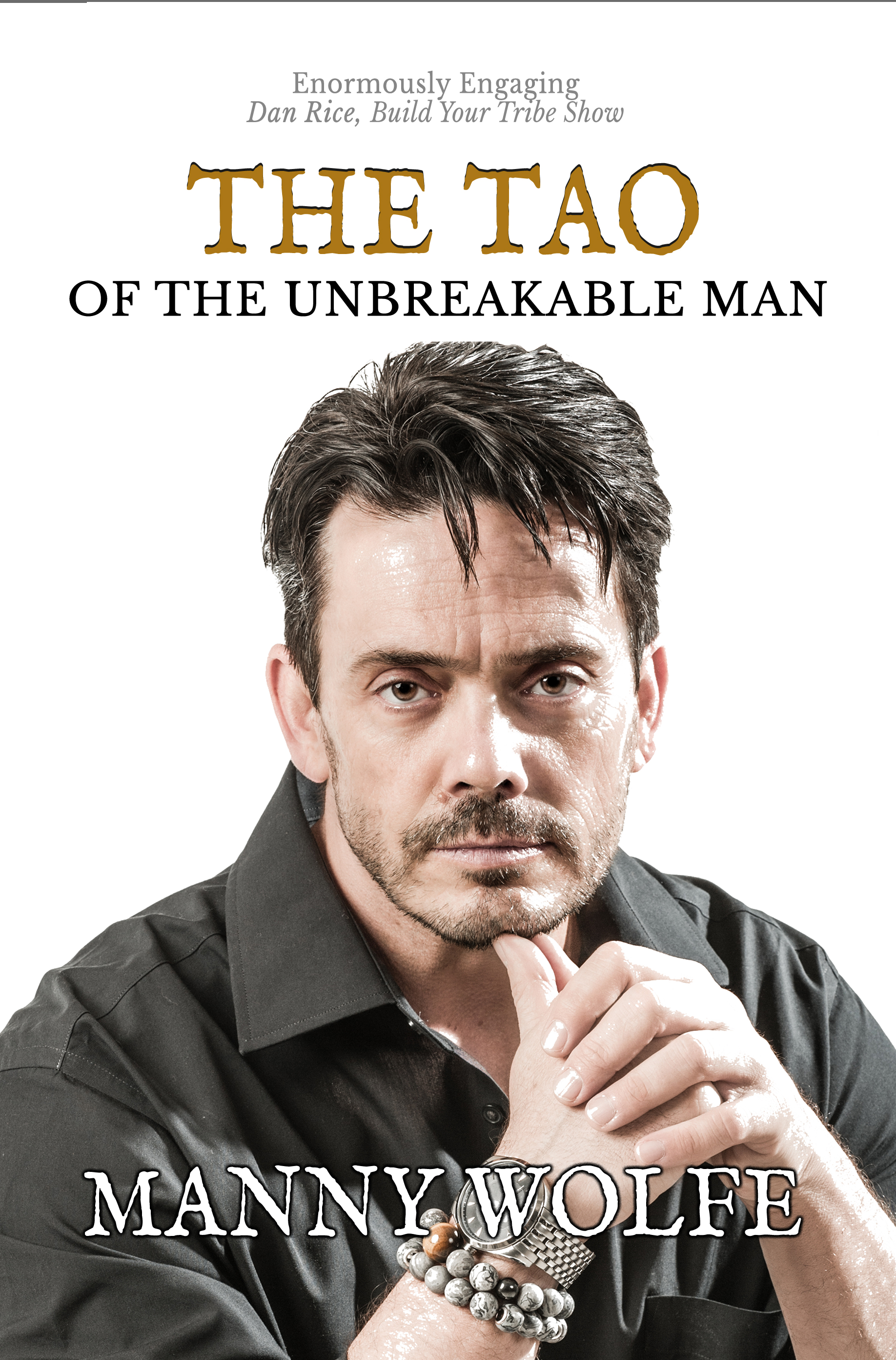 The Tao of the Unbreakable Man Manny Wolfe